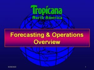 Forecasting Operations Overview 9252020 1 Operations Overview Tropicana