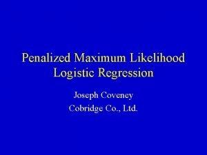Penalized Maximum Likelihood Logistic Regression Joseph Coveney Cobridge