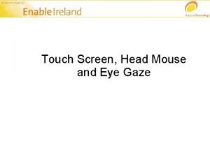 Touch Screen Head Mouse and Eye Gaze Alternatives