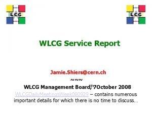 WLCG Service Report Jamie Shierscern ch WLCG Management