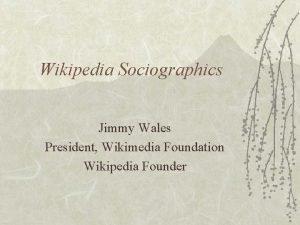 Wikipedia Sociographics Jimmy Wales President Wikimedia Foundation Wikipedia