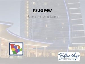 PSUGMW Users Helping Users PSUG National Information Exchange