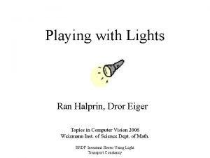 Playing with Lights Ran Halprin Dror Eiger Topics