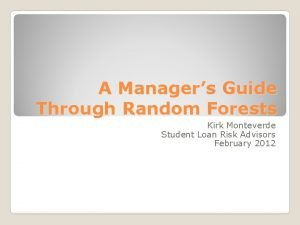 A Managers Guide Through Random Forests Kirk Monteverde