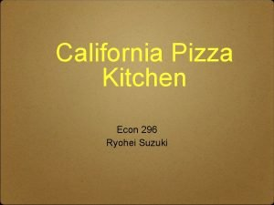 California Pizza Kitchen Econ 296 Ryohei Suzuki California