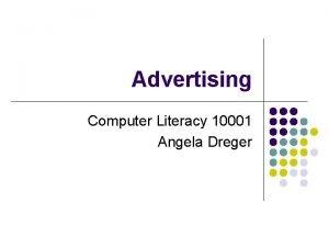 Advertising Computer Literacy 10001 Angela Dreger Advertising l