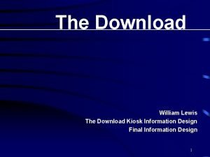 The Download William Lewis The Download Kiosk Information