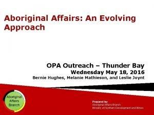 Aboriginal Affairs An Evolving Approach OPA Outreach Thunder
