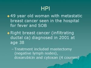 HPI u 49 year old woman with metastatic