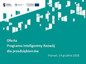 Oferta Programu Inteligentny Rozwj dla przedsibiorcw Pozna 14