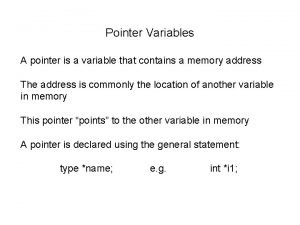 Pointer Variables A pointer is a variable that