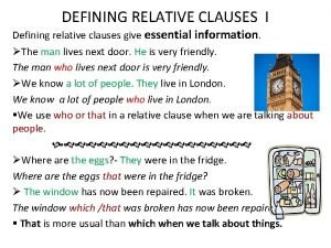 DEFINING RELATIVE CLAUSES I Defining relative clauses give