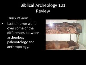 Biblical Archeology 101 Review Quick review Last time