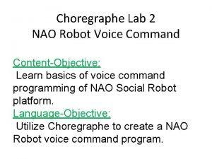 Choregraphe Lab 2 NAO Robot Voice Command ContentObjective