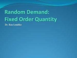 Random Demand Fixed Order Quantity Dr Ron Lembke