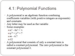 4 1 Polynomial Functions A polynomial is an