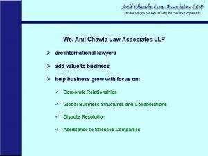 We Anil Chawla Law Associates LLP are international