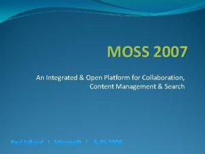 MOSS 2007 An Integrated Open Platform for Collaboration