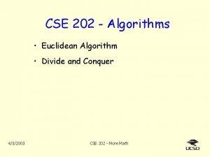 CSE 202 Algorithms Euclidean Algorithm Divide and Conquer