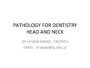 PATHOLOGY FOR DENTISTRY HEAD AND NECK DR HEYAM