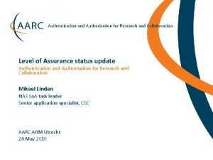 Authentication and Authorisation for Research and Collaboration Level