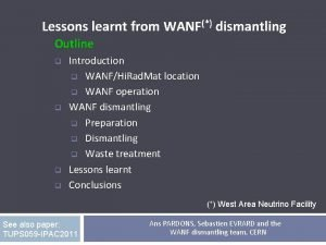 Lessons learnt from WANF dismantling Outline q q
