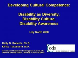 Developing Cultural Competence Disability as Diversity Disability Culture