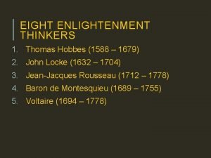 EIGHT ENLIGHTENMENT THINKERS 1 Thomas Hobbes 1588 1679