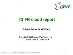 T 2 FRcloud report Frdric Derue LPNHE Paris