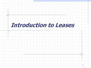 Introduction to Leases 1 Lease Typology Terminology Lease