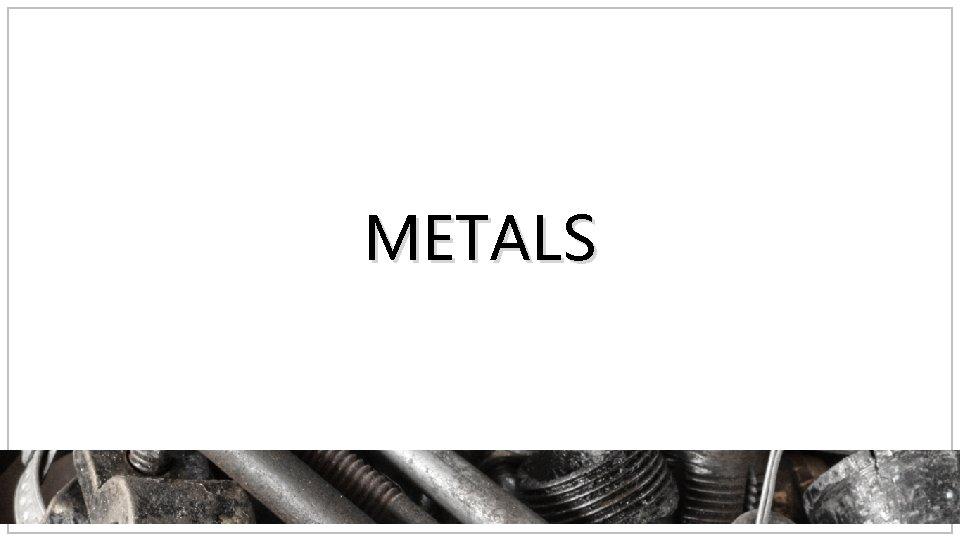 METALS Metals ferrous non ferrous alloys Ferrous metals