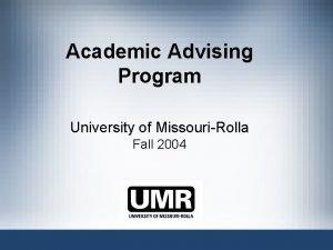 Academic Advising Program University of MissouriRolla Fall 2004