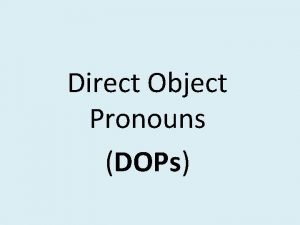 Direct Object Pronouns DOPs Direct Objects Diagram each