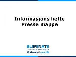 Informasjons hefte Presse mappe Innhold Hvorfor Eliminate Info