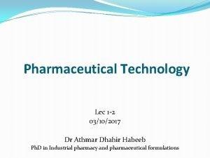 Pharmaceutical Technology Lec 1 2 03102017 Dr Athmar