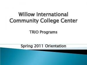 Willow International Community College Center TRi O Programs