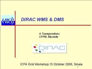 DIRAC WMS DMS A Tsaregorodtsev CPPM Marseille ICFA