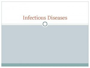 Infectious Diseases Nature of infectious diseases Pathogens Infection