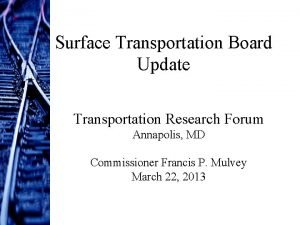 Surface Transportation Board Update Transportation Research Forum Annapolis