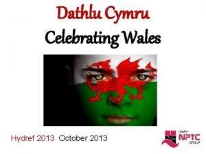Dathlu Cymru Celebrating Wales Hydref 2013 October 2013