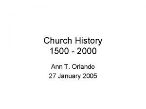 Church History 1500 2000 Ann T Orlando 27