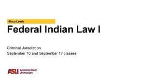 Stacy Leeds Federal Indian Law I Criminal Jurisdiction