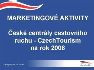 MARKETINGOV AKTIVITY esk centrly cestovnho ruchu Czech Tourism