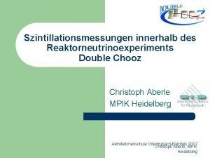 Szintillationsmessungen innerhalb des Reaktorneutrinoexperiments Double Chooz Christoph Aberle