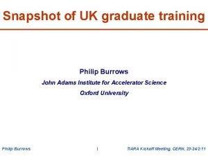 Snapshot of UK graduate training Philip Burrows John