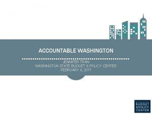 ACCOUNTABLE WASHINGTON JENNIFER TRAN WASHINGTON STATE BUDGET POLICY