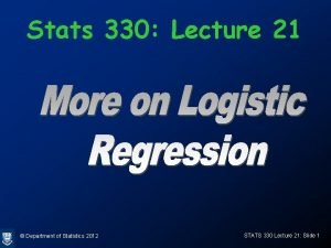 Stats 330 Lecture 21 Department of Statistics 2012