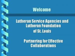 Welcome Lutheran Service Agencies and Lutheran Foundation of