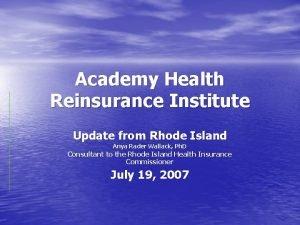 Academy Health Reinsurance Institute Update from Rhode Island