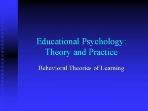 Educational Psychology Theory and Practice Behavioral Theories of